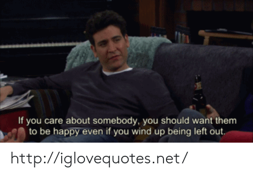Happy, Http, and Be Happy: If you care about somebody, you should want them  to be happy even if you wind up being left out http://iglovequotes.net/