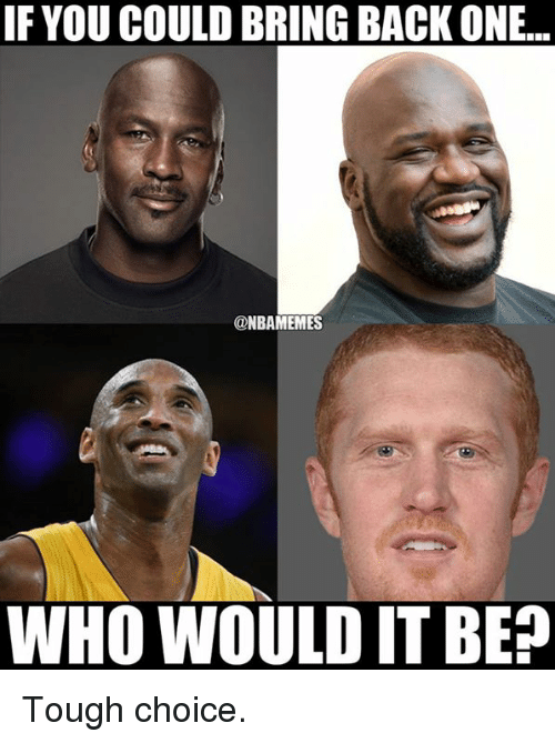 Nba, Tough, and Back: IF YOU COULD BRING BACK ONE...  @NBAMEMES  WHO WOULD IT BE? Tough choice.