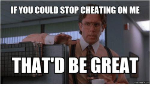 If You Could Stop Cheating On Me Thatd Be Great Thatd Be Great