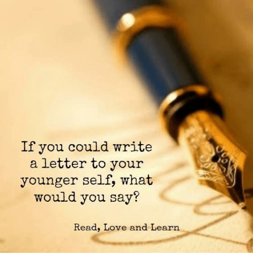 write a letter to your younger self