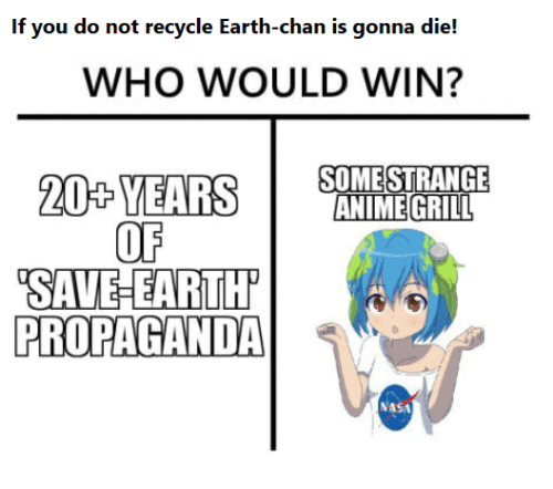 If You Do Not Recycle Earth-Chan Is Gonna Die! WHO WOULD ...