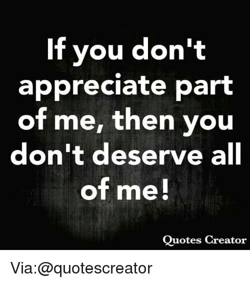 If You Dont Appreciate Part Of Me Then You Don T Deserve All Of Me