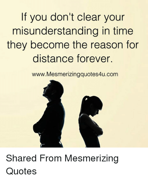 Quotes About Friendship Misunderstanding Simple If You Don't Clear Your Misunderstanding In Time They Become The