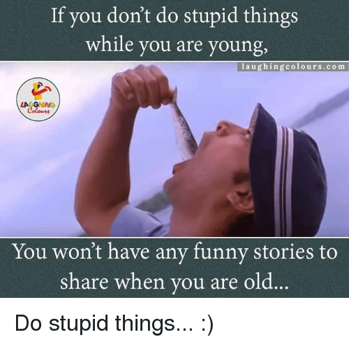 do-stupid-things