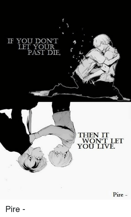If You Dont Let Your Past Die Then It Wont Let You Live Pire Pire