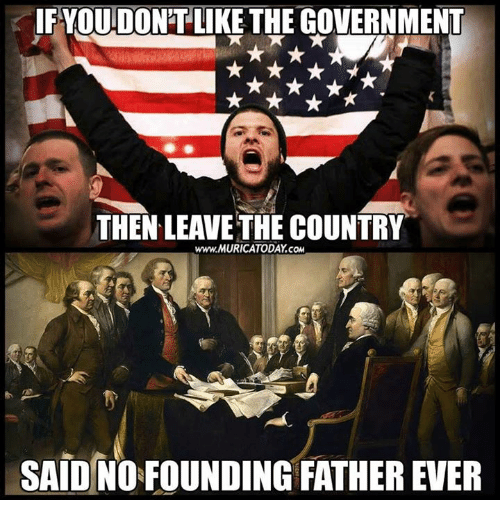 if you dont like the government then leave the country 24736485 if you don't like the government then leave the country