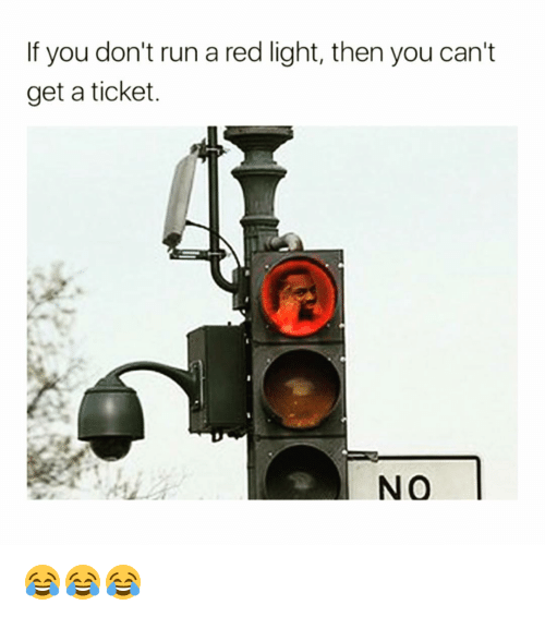 How Much Is A Ticket For Running A Red Light >> If You Don T Run A Red Light Then You Can T Get A Ticket No