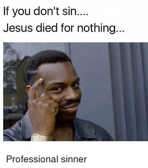 if-you-dont-sin-jesus-died-for-nothing-p