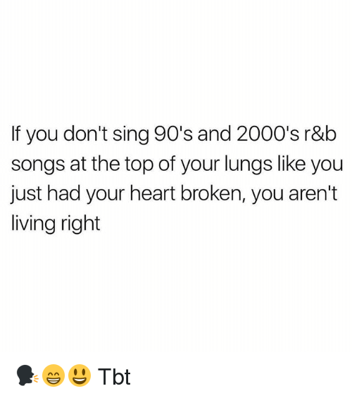 Memes Tbt And Heart If You Dont Sing 90s 2000s
