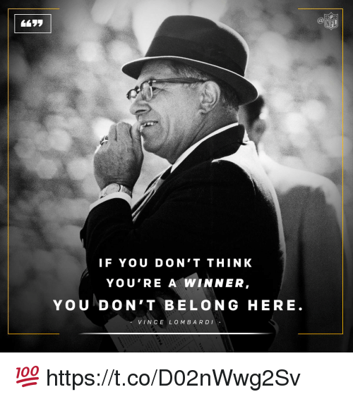 Memes, Nfl, and Vince Lombardi: IF YOU DON'T THINK  YOU'RE A WINNER  YOU DON'T BELONG HERE  VINCE LOMBARDI  NFL 💯 https://t.co/D02nWwg2Sv