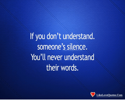 If You Dont Understand Someones Silence Youll Never Understand