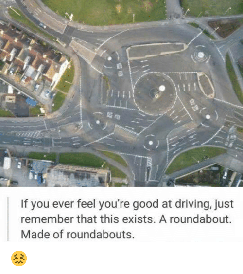 if you ever feel youre good at driving just remember 11099994 25 best roundabout memes intersectionality memes, injury memes