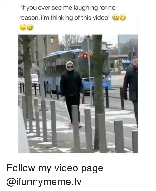 """Funny, Video, and Reason: if you ever see me laughing for no  reason, i'm thinking of this video"""" Follow my video page @ifunnymeme.tv"""