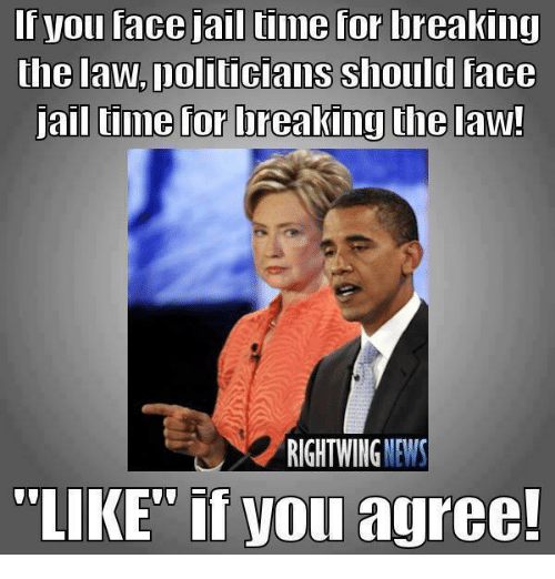 "Jail, Memes, and Politicians: If you face jail tiime for lbreaking  the law.politicians shouldl face  ailluime for breakimg the law  RIGHTWING WEWS  LIKE"" if you agree!"