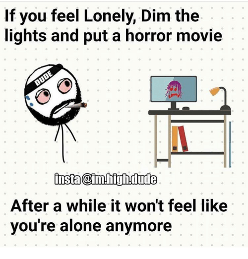 When i feel lonely it helps me if i