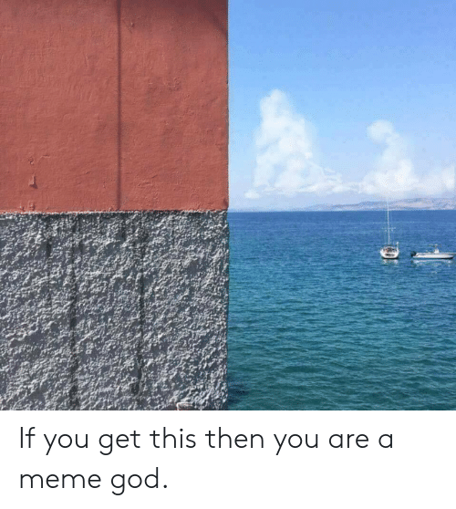 God, Meme, and Reddit: If you get this then you are a meme god.