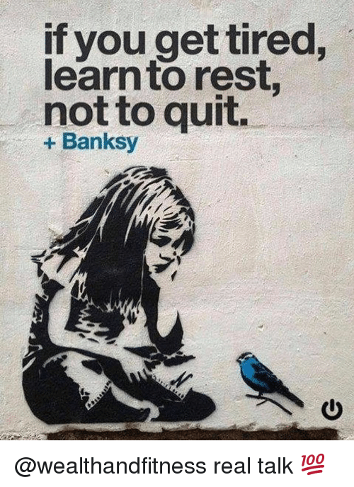 Gym, Banksy, and Rest: If you get tired,  learnto rest  not to quit.  + Banksy @wealthandfitness real talk 💯