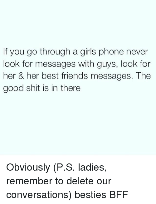 if you go through a girls phone never look for messages with guys