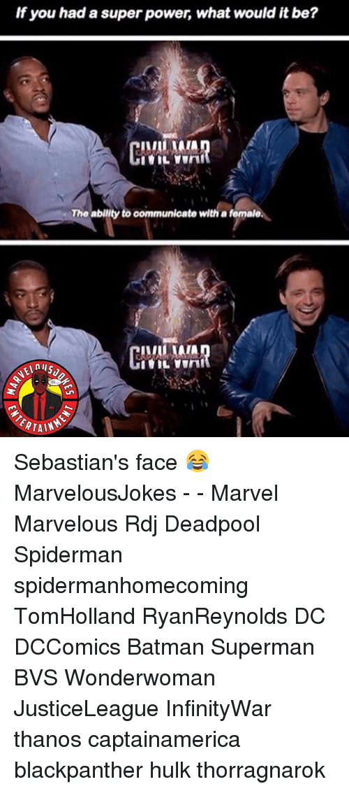 Batman, Memes, and Superman: If you had a super power, what would it be?  The ablity to communicate with a female  TAIN Sebastian's face 😂 MarvelousJokes - - Marvel Marvelous Rdj Deadpool Spiderman spidermanhomecoming TomHolland RyanReynolds DC DCComics Batman Superman BVS Wonderwoman JusticeLeague InfinityWar thanos captainamerica blackpanther hulk thorragnarok