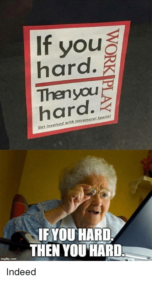 Indeed, You, and Get: If you  hard.  Thenyouu  hard.  with Intromural Seortst  Get invelvea  IF YOU HARD  THEN YOUHARD Indeed