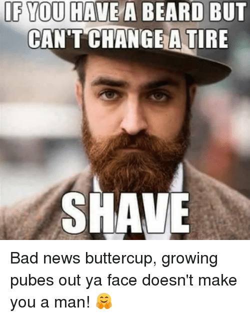 if you have a beard but cant change a tire 15888492 if you have a beard but can't change a tire shave bad news