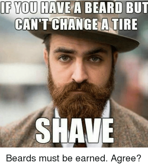 if you have a beard but cant change a tire 18648439 if you have a beard but can't change a tire shave beards must be
