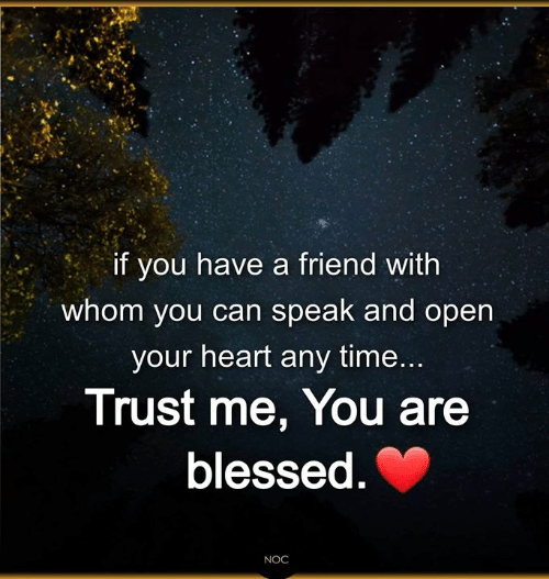 If You Have a Friend With Whom You Can Speak and Open Your ...