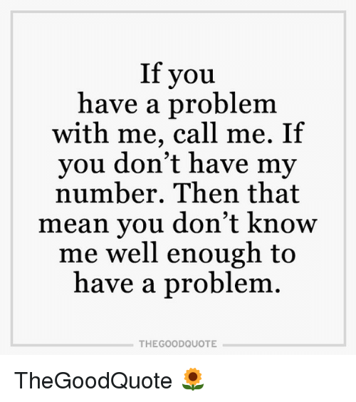 If You Have A Problem With Me Call Me If You Dont Have My Number