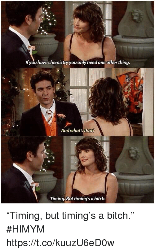 """Bitch, Memes, and 🤖: If you have chemistry you only need one other thing  And what's that?  Timing. But timing's a bitch """"Timing, but timing's a bitch."""" #HIMYM https://t.co/kuuzU6eD0w"""