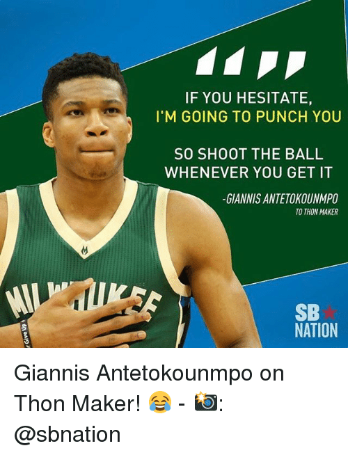 Memes, 🤖, and Maker: IF YOU HESITATE,  I'M GOING TO PUNCH YOU  SO SHOOT THE BALL  WHENEVER YOU GET IT  GIANNIS ANTE TOKOUNMPO  TO THON MAKER  SB  NATION Giannis Antetokounmpo on Thon Maker! 😂 - 📸: @sbnation