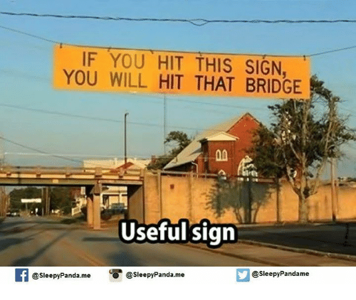 If You Hit This Sign You Will Hit That Bridge
