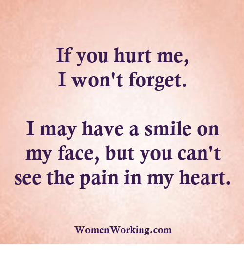If You Hurt Me I Wont Forget I May Have A Smile On My Face But You