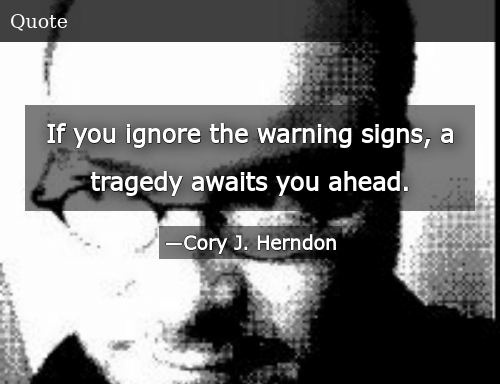 If You Ignore the Warning Signs a Tragedy Awaits You Ahead