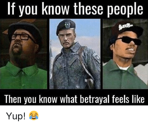 Memes, 🤖, and You: If you know these people  Then you know what betrayal feels like Yup! 😂