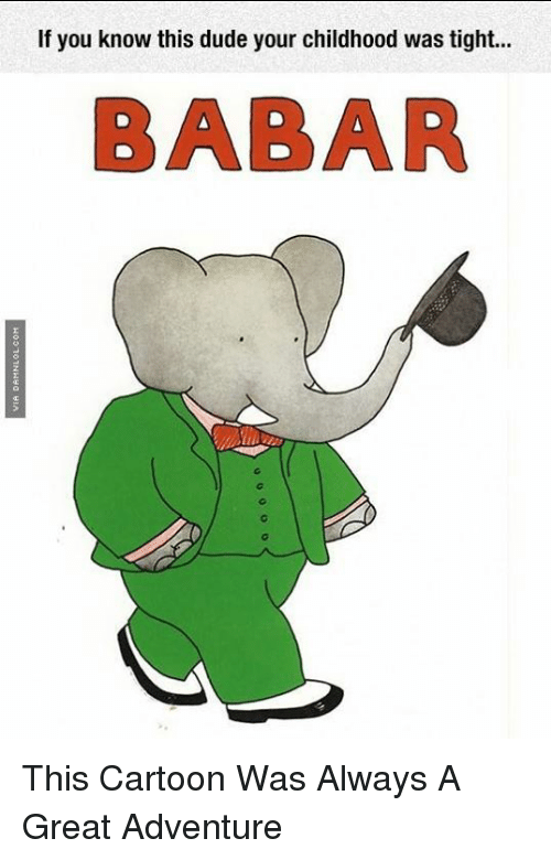 Dude, Memes, and Cartoon: If you know this dude your childhood was tight  BABAR This Cartoon Was Always A Great Adventure
