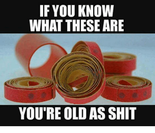 Memes, Shit, and Old: IF YOU KNOW  WHAT THESE ARE  YOU'RE OLD AS SHIT