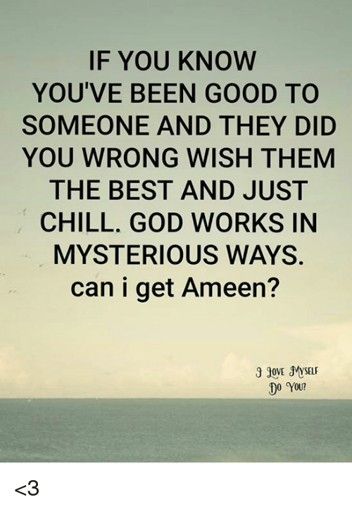 If You Know You Ve Been Good To Someone And They Did You Wrong Wish