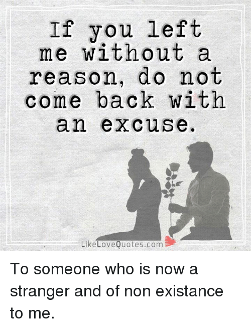 If You Left Me Without A Reason Do Not Come Back With An Excuse Like