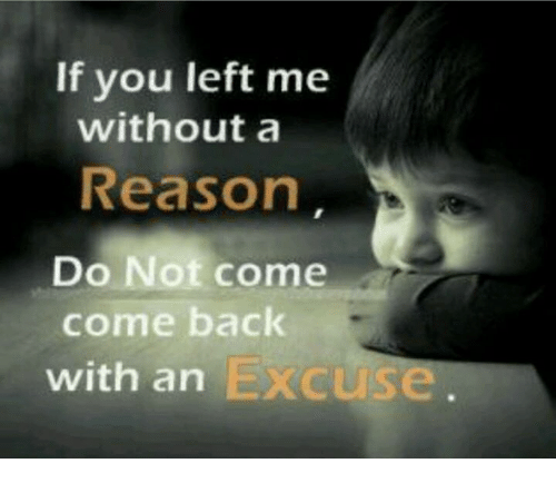 Memes, Reason, and Back: If you left me  without a  Reason  Do Not come  come back  with an Excuse