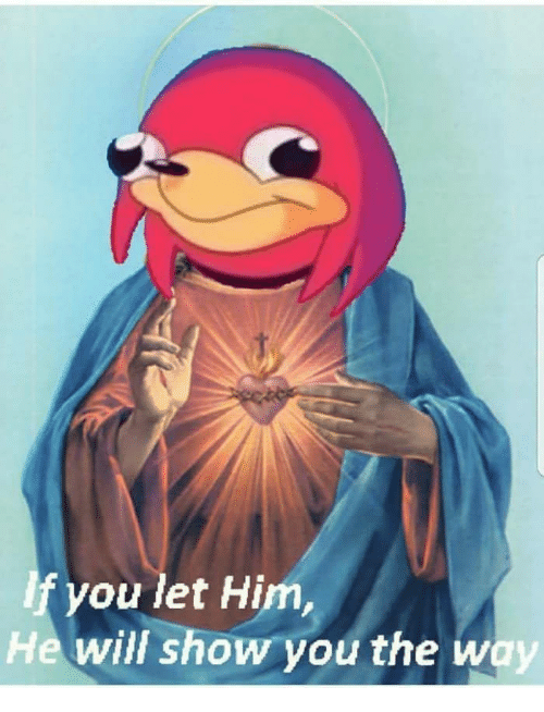 If You Let Him He Will Show You The Way Him Meme On Meme
