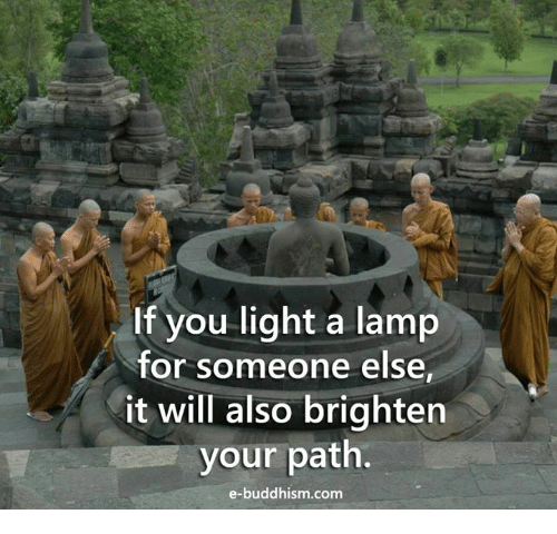 Memes, Buddhism, and 🤖: If you light a lamp  for someone else  it will also brighten  your path.  e-buddhism com