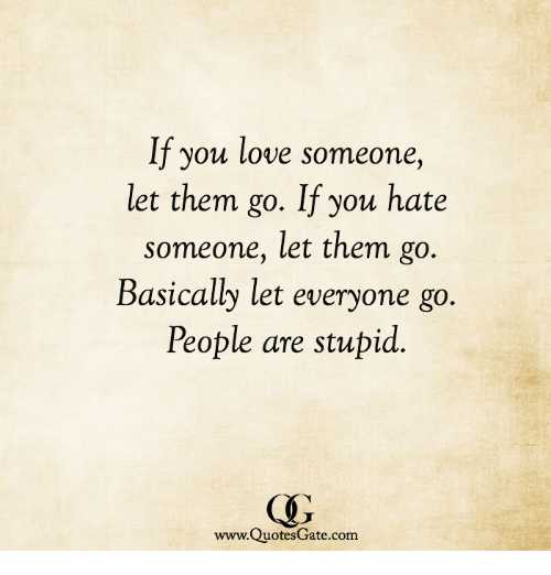 If You Love Someone Let Them Go If You Hate Someone Let Them Go
