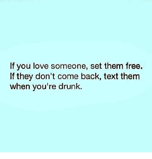 If You Love Someone Set Them Free If They Dont Come Back Text Them