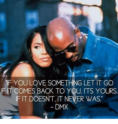 If You Love Something Let It Go If It Comes Back To You Its Yours F