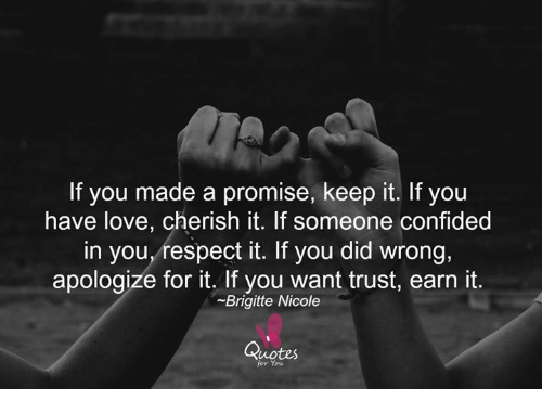 If You Made A Promise Keep It If You Have Love Cherish It If Someone