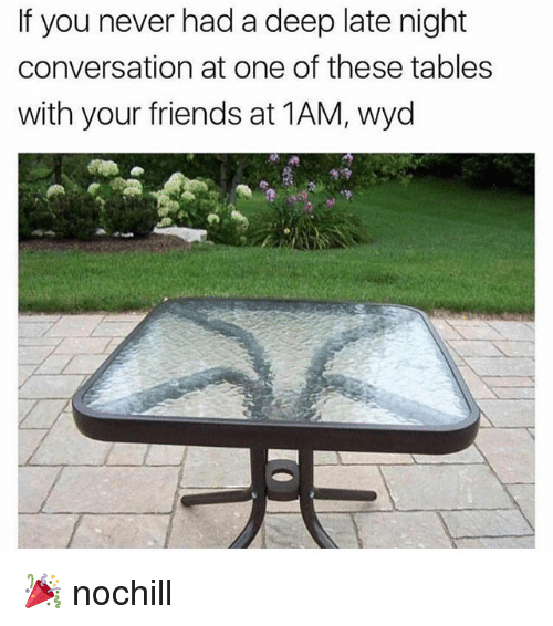 Friends, Funny, and Wyd: If you never had a deep late night  conversation at one of these tables  with your friends at 1AM, wyd 🎉 nochill