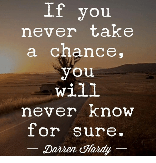 Memes, Never, and 🤖: If you  never take  a chance,  you  will  never know  or sure.  Dorien Hardy