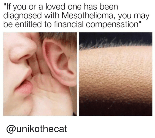 """Entitled, Been, and One: """"If you or a loved one has been  diagnosed with Mesothelioma, you may  be entitled to financial compensation"""" <p>@unikothecat</p>"""