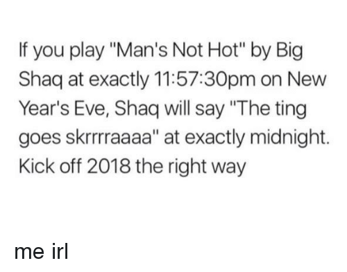 If You Play Man\'s Not Hot by Big Shaq at Exactly 115730pm on New ...