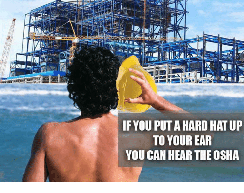 if you put a hard hat up to your ear 23925337 if you put a hard hat up to your ear you can hear the osha meme